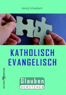 Cover: Katholisch – Evangelisch: Glauben verstehen