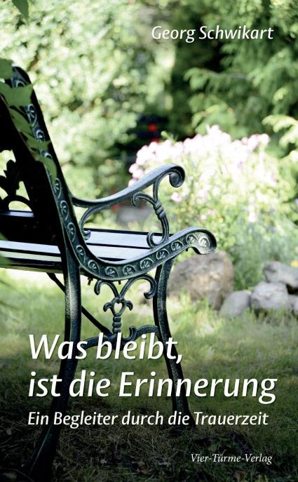 Was bleibt, ist die Erinnerung (Vier-Türme-Verlag, Münsterschwarzach 2014)